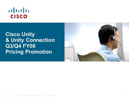 © 2006 Cisco Systems, Inc. All rights reserved.Cisco ConfidentialUnity Briefing 1 Cisco Unity & Unity Connection Q3/Q4 FY08 Pricing Promotion.