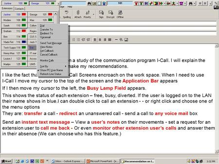 Dear Sir As requested I have undertaken a study of the communication program I-Call. I will explain the highlights of it's functions and make my recommendations.