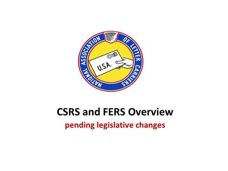 CSRS and FERS Overview pending legislative changes