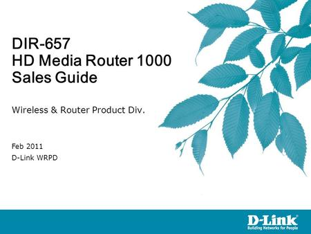 DIR-657 HD Media Router 1000 Sales Guide Wireless & Router Product Div. Feb 2011 D-Link WRPD.