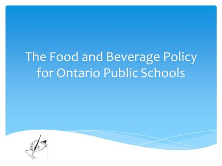 The Food and Beverage Policy for Ontario Public Schools.