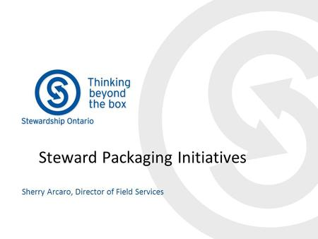 Steward Packaging Initiatives Sherry Arcaro, Director of Field Services.