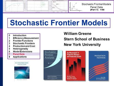 [Part 7] 1/68 Stochastic FrontierModels Panel Data Stochastic Frontier Models William Greene Stern School of Business New York University 0Introduction.