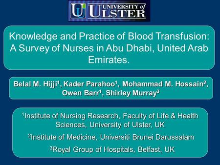 Knowledge and Practice of Blood Transfusion: A Survey of Nurses in Abu Dhabi, United Arab Emirates. Belal M. Hijji 1, Kader Parahoo 1, Mohammad M. Hossain.