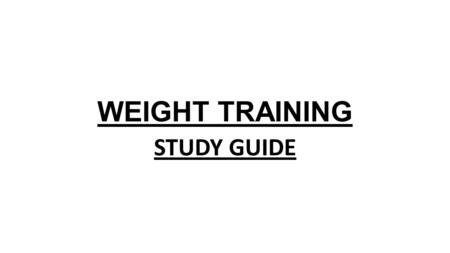 WEIGHT TRAINING STUDY GUIDE.