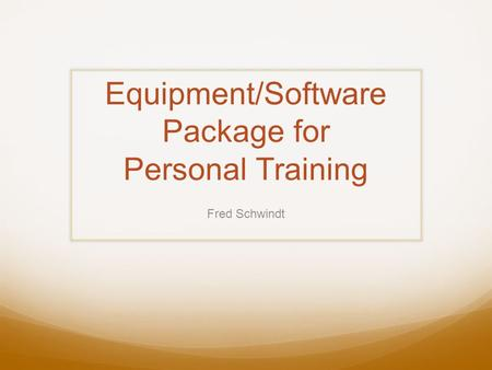 Equipment/Software Package for Personal Training Fred Schwindt.