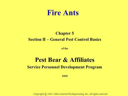 Fire Ants Chapter 5 Section II – General Pest Control Basics of the Pest Bear & Affiliates Service Personnel Development Program 2005 2005-2006,
