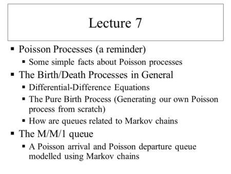 Lecture 7  Poisson Processes (a reminder)  Some simple facts about Poisson processes  The Birth/Death Processes in General  Differential-Difference.