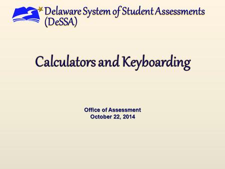 Office of Assessment October 22, 2014. Calculator Policy for Smarter Mathematics Assessments Grades 3–5 1