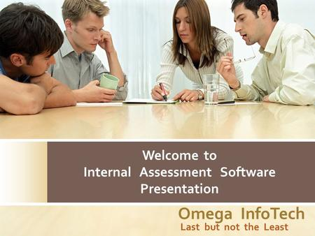 Omega InfoTech Last but not the Least Welcome to Internal Assessment Software Presentation.