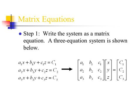 Matrix Equations Step 1: Write the system as a matrix equation. A three-equation system is shown below.