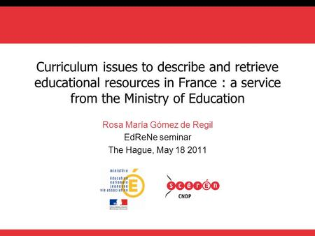 Curriculum issues to describe and retrieve educational resources in France : a service from the Ministry of Education Rosa María Gómez de Regil EdReNe.