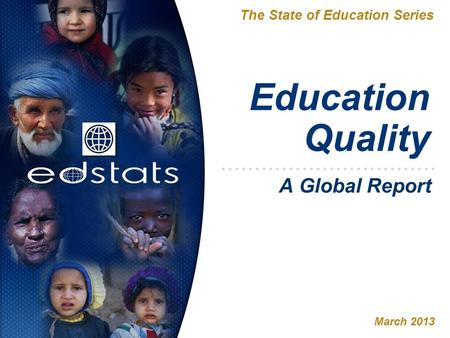 Education Quality The State of Education Series March 2013 A Global Report.