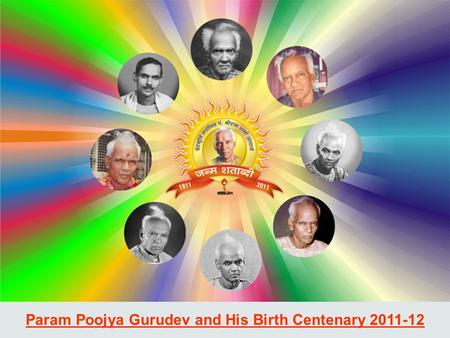 Param Poojya Gurudev and His Birth Centenary 2011-12.