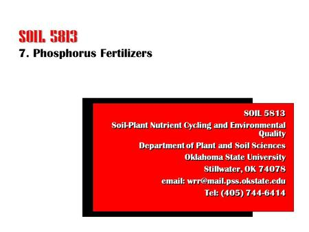 7. Phosphorus Fertilizers SOIL 5813 Soil-Plant Nutrient Cycling and Environmental Quality Department of Plant and Soil Sciences Oklahoma State University.