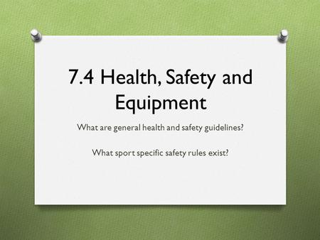 7.4 Health, Safety and Equipment What are general health and safety guidelines? What sport specific safety rules exist?
