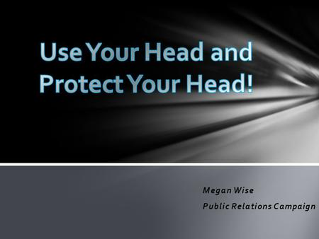 Megan Wise Public Relations Campaign. Personal Experience Golf club to the forehead CT Scan = Negative Kept for observation Difficult to complete neuro.