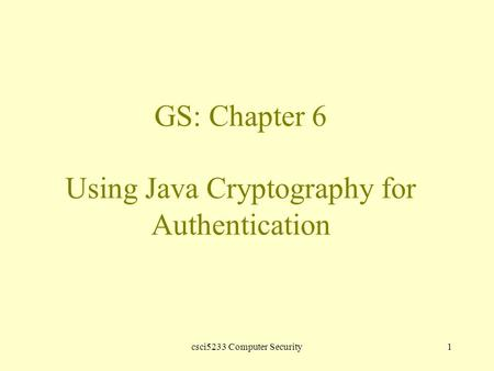 Csci5233 Computer Security1 GS: Chapter 6 Using Java Cryptography for Authentication.