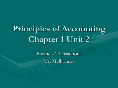 Principles of Accounting Chapter 1 Unit 2 Business Transactions Ms. Melbourne.
