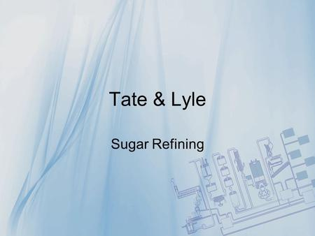 Tate & Lyle Sugar Refining. Brief History - Tate In 1859 Henry Tate became a partner in John Wright & Co. sugar refinery, Liverpool. By 1869, he had gained.