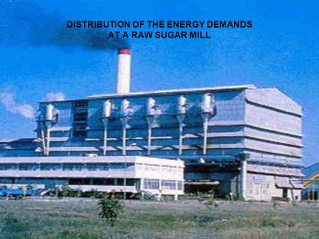DISTRIBUTION OF THE ENERGY DEMANDS AT A RAW SUGAR MILL.