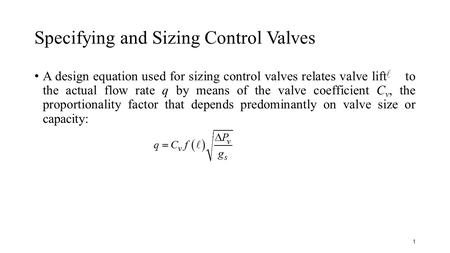 Specifying and Sizing Control Valves A design equation used for sizing control valves relates valve lift to the actual flow rate q by means of the valve.