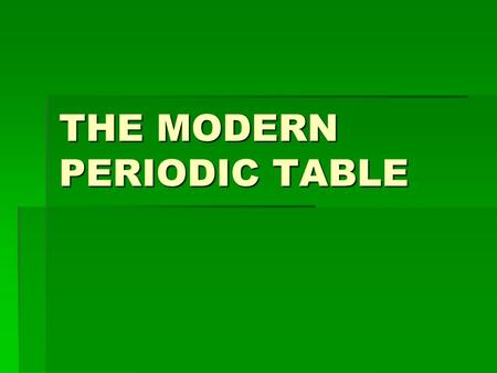 THE MODERN PERIODIC TABLE. Mendeleev  1834 - 1907  1869 – Dmitri Mendeleev published the first periodic table.