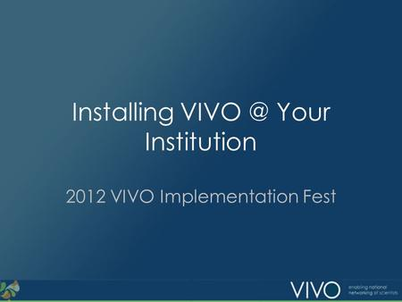 Installing Your Institution 2012 VIVO Implementation Fest.