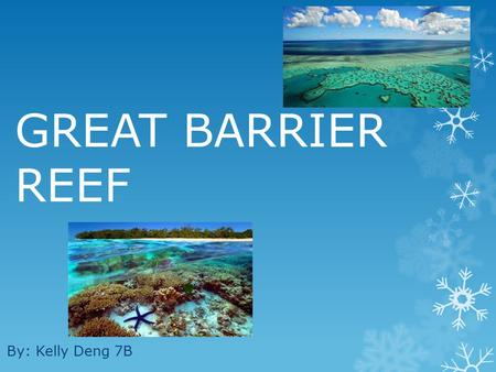 GREAT BARRIER REEF By: Kelly Deng 7B.