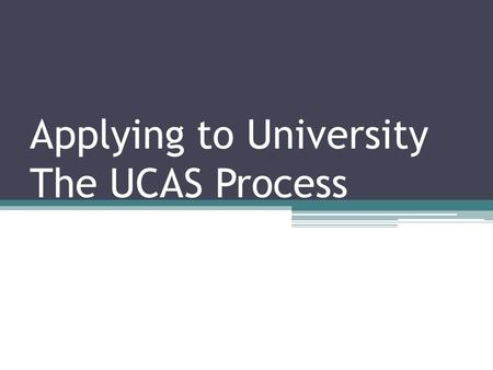 Applying to University The UCAS Process. UCAS – The System University Central Admissions System www.ucas.com All UK applications to university are made.