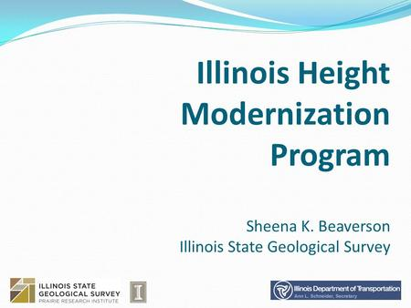 Illinois Height Modernization Program Sheena K. Beaverson Illinois State Geological Survey.