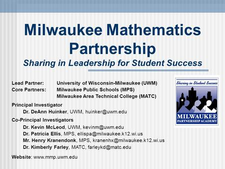 Milwaukee Mathematics Partnership Sharing in Leadership for Student Success Lead Partner:University of Wisconsin-Milwaukee (UWM) Core Partners:Milwaukee.