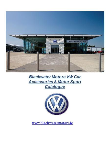 Blackwater Motors VW Car Accessories & Motor Sport Catalogue www.blackwatermotors.ie.