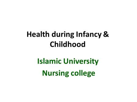 Health during Infancy & Childhood Islamic University Nursing college.