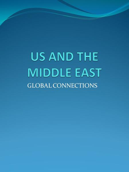 GLOBAL CONNECTIONS. REQUIRED VOCABULARY OADR-Originating Agency Determination required MNFSA-Multi national force/ Saudi Arabia SHUTTLE DIPLOMACY-Shuttle.