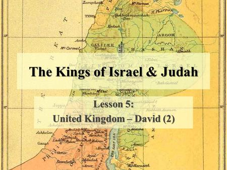 The Kings of Israel & Judah Lesson 5: United Kingdom – David (2)