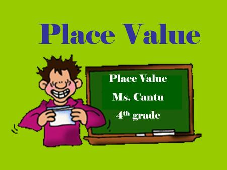 Place Value Ms. Cantu 4 th grade. Objective: You will be able to use place value to read, write, compare, and order whole numbers through 999,999,999.
