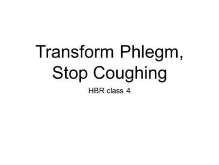Transform Phlegm, Stop Coughing HBR class 4. Herbs for Cold Phlegm.