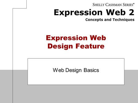 Expression Web 2 Concepts and Techniques Expression Web Design Feature Web Design Basics.