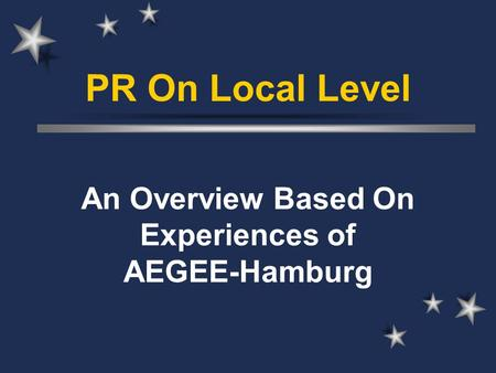 PR On Local Level An Overview Based On Experiences of AEGEE-Hamburg.
