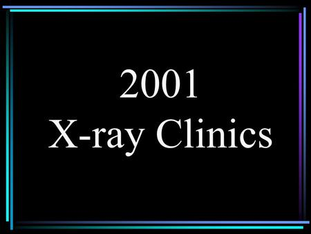 2001 X-ray Clinics. 2001 ICDD CLINICS X-ray Fluorescence Spectrometry Clinic Session I - Fundamentals, April 30-May 4, 2001 Session II - Advanced Methods,