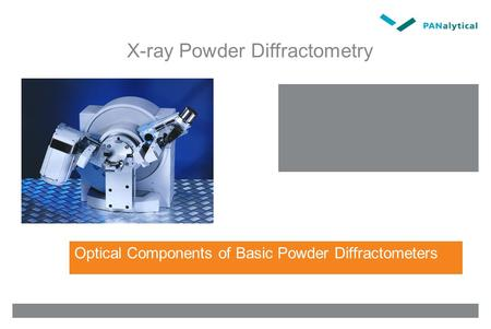 X-ray Powder Diffractometry Optical Components of Basic Powder Diffractometers.