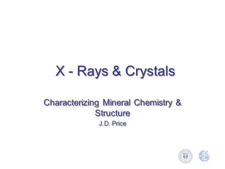 X - Rays & Crystals Characterizing Mineral Chemistry & Structure J.D. Price Characterizing Mineral Chemistry & Structure J.D. Price.