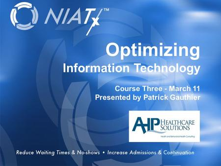 Overview Optimizing Information Technology Course Three - March 11