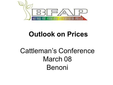Outlook on Prices Cattleman's Conference March 08 Benoni.