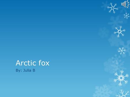 Arctic fox By: Julia B My animal is an Arctic fox.  My animal is an Arctic fox. The body covering is white fur.