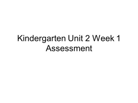 Kindergarten Unit 2 Week 1 Assessment. How high can you count? Teacher must indicate how high orally child can count. ___________.