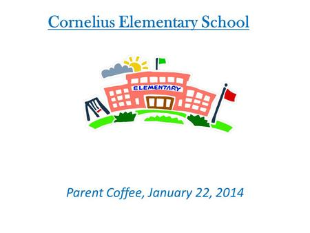 Cornelius Elementary School Parent Coffee, January 22, 2014.