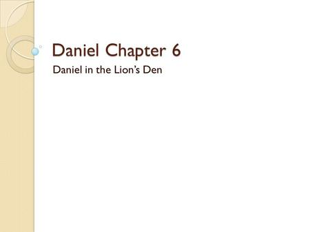 Daniel Chapter 6 Daniel in the Lion's Den. Setting & Background Belshazzar's rule has now ended, and Darius is now the king 539 BC Daniel is now an old.