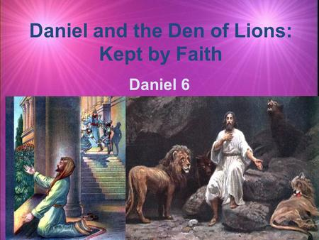 Daniel and the Den of Lions: Kept by Faith Daniel 6.